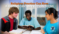 Religious Practice Matters to Teens